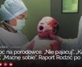 """Przemoc na porodówce. """"Nie pajacuj"""", """"Każdy ssak to potrafi"""", """"Macnę sobie"""". Raport Rodzić po ludzku"""